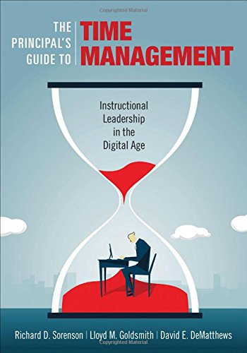 The Principal′s Guide to Time Management: Instructional Leadership in the Digital Age
