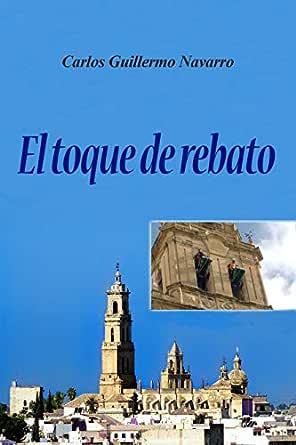 El toque de rebato eBook: Navarro, Carlos Guillermo: Amazon.es: Tienda Kindle