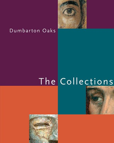 Dumbarton Oaks: The Collections (Dumbarton Oaks Collection Series)