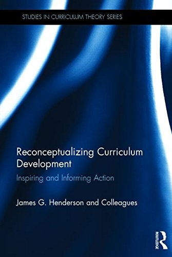 Reconceptualizing Curriculum Development: Inspiring And Informing Action (Studies In Curriculum Theory Series)