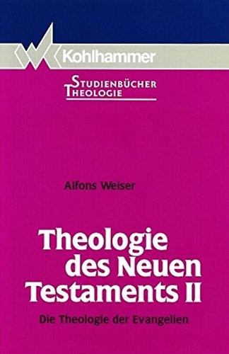 Theologie des Neuen Testaments 2: Die Theologie der Evangelien (Kohlhammer Studienbücher Theologie, Band 8)