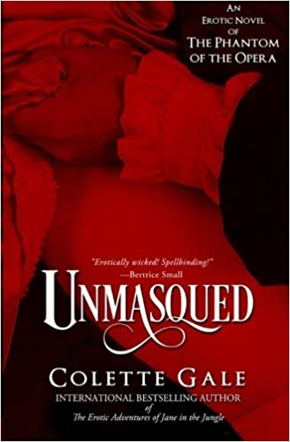 Unmasqued: An Erotic Novel of The Phantom of the Opera (Seduced Classics) by Colette Gale (2014-09-01)