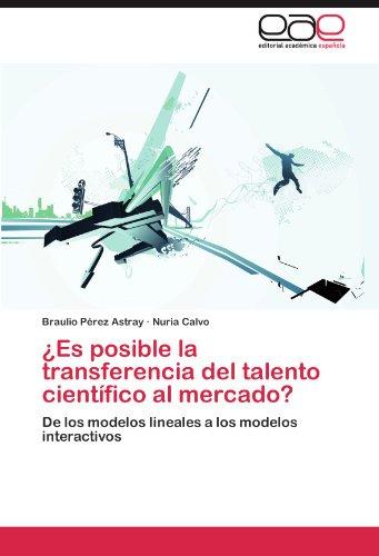 ¿Es posible la transferencia del talento científico al mercado?: De los modelos lineales a los modelos interactivos (Spanish Edition)