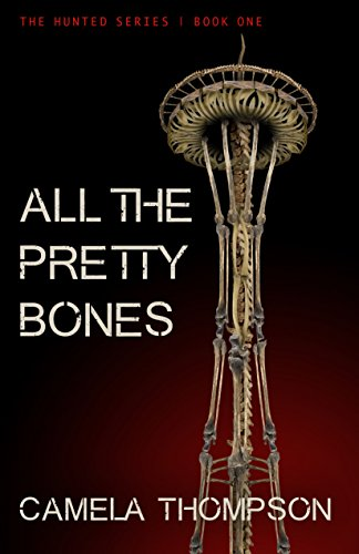 All the Pretty Bones (The Hunted Book 1) by [Thompson, Camela]