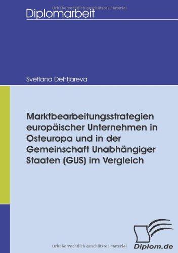 Marktbearbeitungsstrategien europäischer Unternehmen in Osteuropa und in der Gemeinschaft Unabhängiger Staaten (GUS) im Vergleich