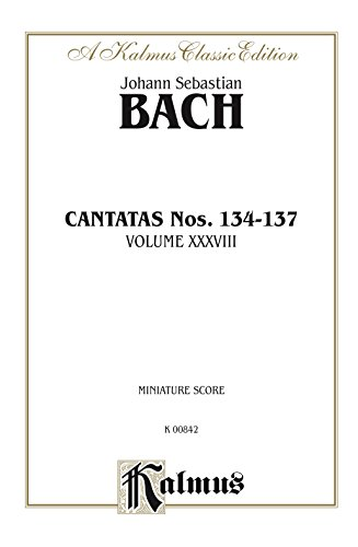 Cantatas No. 134-137, Volume XXXVIII: Chorus/Choir Worship Collection (Miniature Score) (Kalmus Edition) (German Edition)