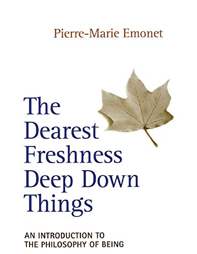 The Dearest Freshness Deep Down Things: An Introduction to the Philosophy of Being