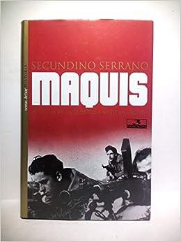 MAQUIS - HISTORIA DE LA GUERRILLA ANTIFRANQUISTA: Amazon.es: SERRANO, Secundino: Libros