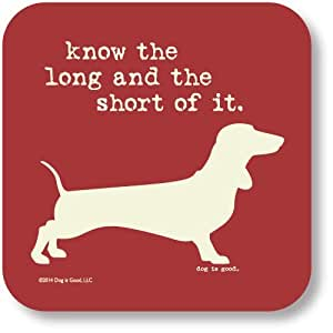 Dog is Good Know The Long And The Short Of It Drink Coaster