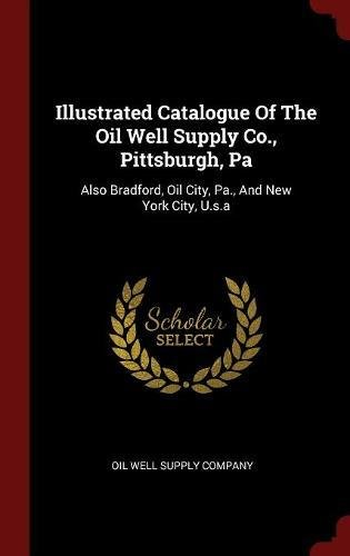 Download Illustrated Catalogue Of The Oil Well Supply Co., Pittsburgh, Pa: Also Bradford, Oil City, Pa., And New York City, U.s.a ebook