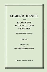 Studien zur Arithmetik und Geometrie: Texte Aus Dem Nachlass (1886–1901) (Husserliana: Edmund Husserl – Gesammelte Werke) (German Edition)