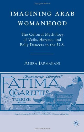 Imagining Arab Womanhood: The Cultural Mythology of Veils, Harems, and Belly Dancers in the U.S. by Amira Jarmakani (2008-03-15)