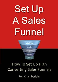 Setup a Sales Funnel: How to setup high conversion sales funnels by [Chamberlain, Ron]