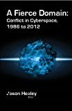 A Fierce Domain: Conflict in Cyberspace 1986 to 2012