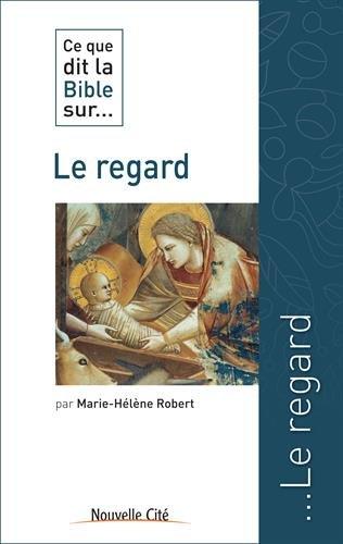 Ce que dit la Bible sur... Le regard Broché – 11 février 2016 Marie-Hélène Robert Nouvelle Cité 285313802X Exégèse