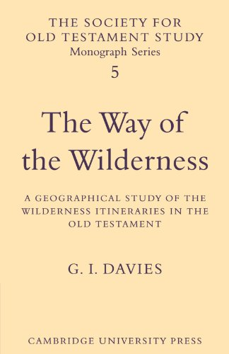 The Way of the Wilderness: A Geographical Study of the Wilderness Itineraries in the Old Testament (Society for Old Testament Study Monographs)