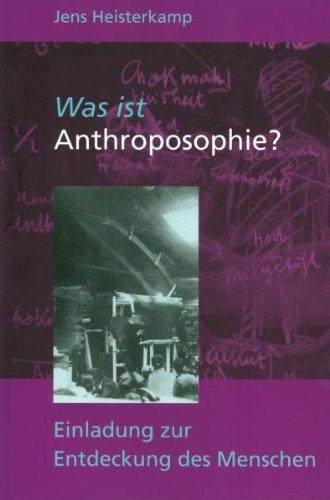 Was ist Anthroposophie?: Einladung zur Entdeckung des Menschen