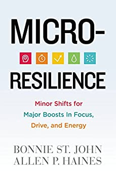 Micro-Resilience: Minor Shifts for Major Boosts in Focus, Drive, and Energy by [St. John, Bonnie]