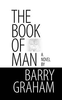 The Book of Man: A Glasgow Zen Noir Novel of Friendship, Marriage, Childhood, Fatherhood and Love Lost and Found by [Graham, Barry, Graham, Dogo Barry]
