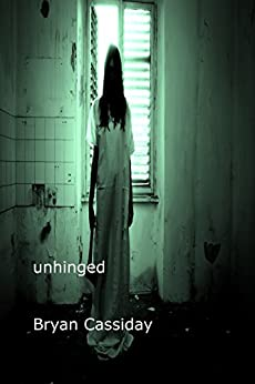Unhinged: Tales of Madness and Horror by [Cassiday, Bryan]