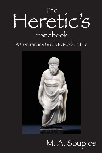 The Heretic's Handbook: A Contrarian's Guide to Modern Life - Guide Heretics