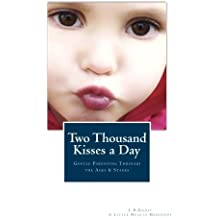 Two Thousand Kisses a Day: Gentle Parenting Through the Ages and Stages (A Little Hearts Handbook) by L.R. Knost (2013-02-20)