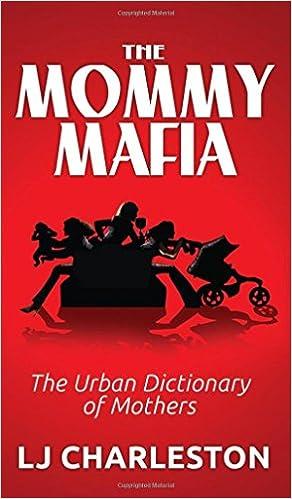 The Mommy Mafia Urban Dictionary Of Mothers LJ Charleston 9781614485483 Amazon Books