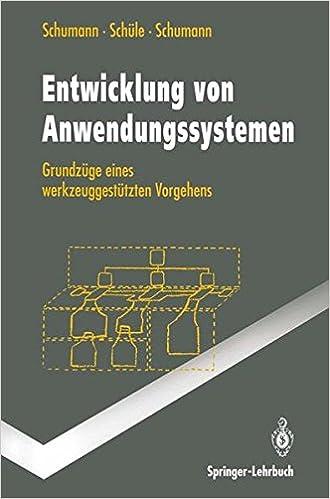 Entwicklung von Anwendungssystemen: Grundzüge eines werkzeuggestützten Vorgehens (Springer-Lehrbuch)