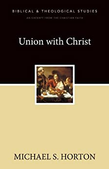 Union with Christ: A Zondervan Digital Short by [Horton, Michael]
