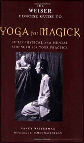 Weiser Concise Guide to Yoga for Magick: Builds Physical and ...