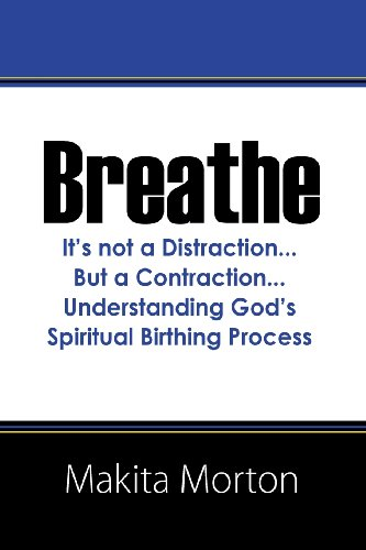 Price comparison product image Breathe: It's not a Distraction...But a Contraction...Understanding God's Spiritual Birthing Process