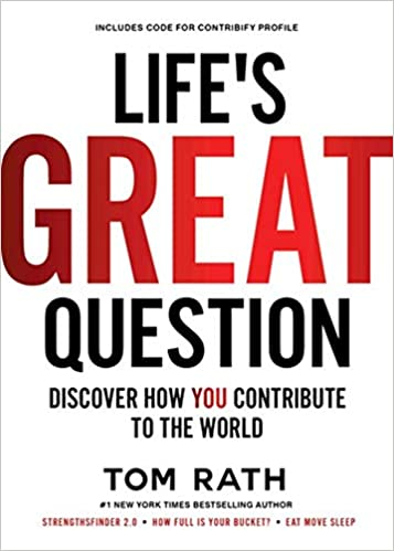 Image result for Life's Great Question: Discover How You Contribute to The World - Tom Rath""