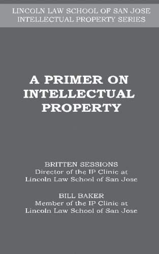 A Primer on Intellectual Property (LINCOLN LAW SCHOOL OF SAN JOSE INTELLECTUAL PROPERTY SERIES)