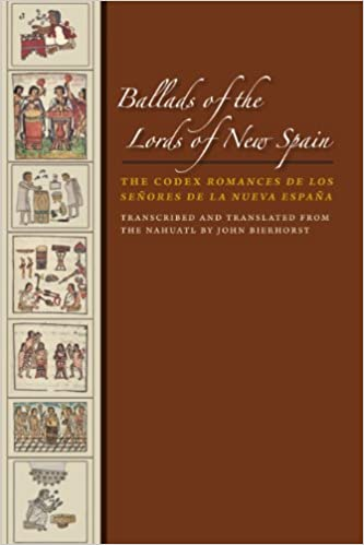 Ballads of the Lords of New Spain: The Codex Romances de los Senores de la Nueva Espana (The Willism & Bettye Nowlin Series in Art, History, and Culture of the Western Hemisphere)