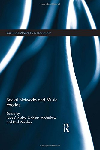 Social Networks and Music Worlds (Routledge Advances in Sociology)