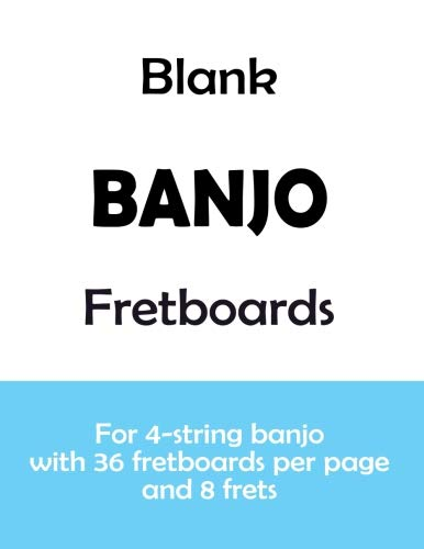 Blank Banjo Fretboards: For 4-string banjo with 36 fretboards per page and 8 frets (Six String Banjo Book)