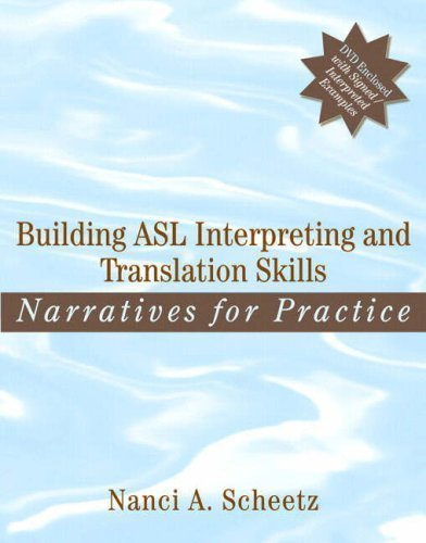 Building ASL Interpreting and Translation Skills: Narratives for Practice (with DVD) 1st (first) edition (authors) Scheetz, Nanci A. (2008) published by Allyn & Bacon [Paperback]