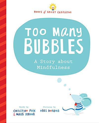 Too Many Bubbles: A Story about Mindfulness (Books of Great Character):  Peck, Christine, DeRoma, Mags: 0760789306037: Amazon.com: Books