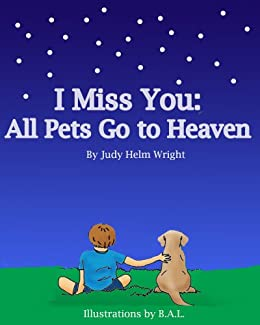 I Miss You: All Pets Go to Heaven (77 Ways to Parent Series) by [Wright, Judy Helm]