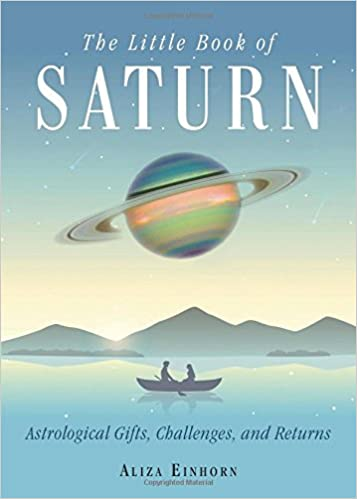 The little book of saturn astrological gifts challenges and the little book of saturn astrological gifts challenges and returns aliza einhorn 9781578636280 amazon books fandeluxe Choice Image