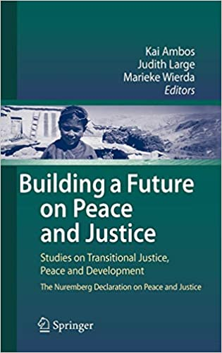 Building a Future on Peace and Justice Studies on Transitional Justice Peace and Development The Nuremberg Declaration on Peace and Justice
