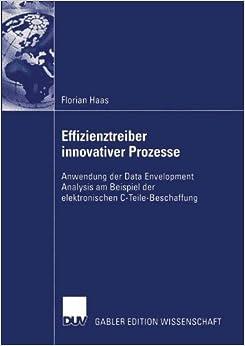 Effizienztreiber Innovativer Prozesse: Anwendung der Data Envelopment Analysis am Beispiel der Elektronischen C-Teile-Beschaffung