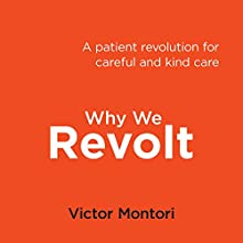 Why We Revolt: A Patient Revolution for Careful and Kind Care Audiobook by Victor Montori Narrated by Victor Montori