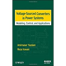 Voltage-Sourced Converters in Power Systems: Modeling, Control, and Applications by Amirnaser Yazdani (2010-02-15)