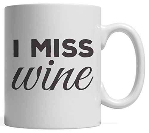 I Miss Wine Mug - Funny Pregnancy Maternity Announcement Women Gift For Newly Moms And Pregnant Woman Expecting Child On The Way In Exciting Baby Shower Reveal Party Or Mother's Day (Best Gift For A Pregnant Lady)