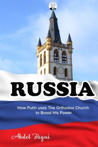 RUSSIA: How Putin uses The Orthodox Church to Boost His Power (Politics & Social Sciences , Politics & Government,International & World Politics) (Volume 1)