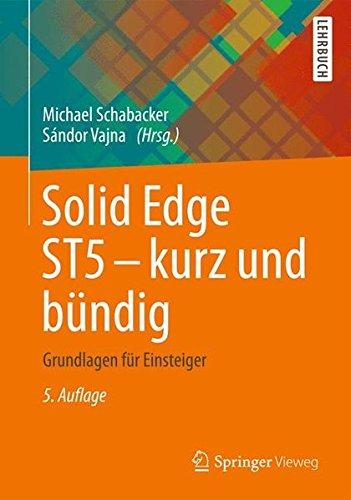 Solid Edge ST5 - kurz und bündig: Grundlagen für Einsteiger