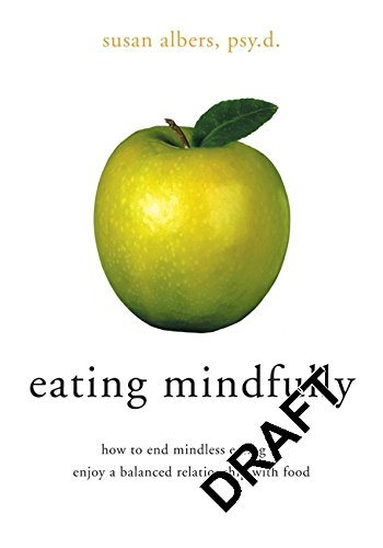 Eating Mindfully: How to End Mindless Eating and Enjoy a Balanced Relationship with Food ebook