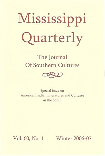 Mississippi Quarterly: The Journal of Southern Cultures: Winter 2006-07; Volume 60, Number 1: Special Issue on American Indian Literature and Cultures in the - Oakley Issue Special