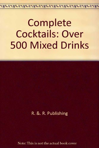 - Complete Cocktails: Over 500 Mixed Drinks